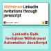 LinkedIn Bulk Invitation Withdrawal Automation Script